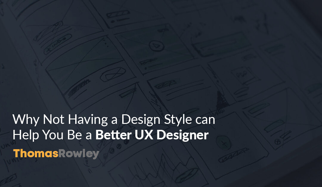 Why Not Having a Design Style can Help You Be a Better UX Designer